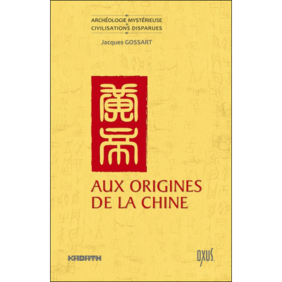 Aux Origines de la Chine - Jacques Gossart