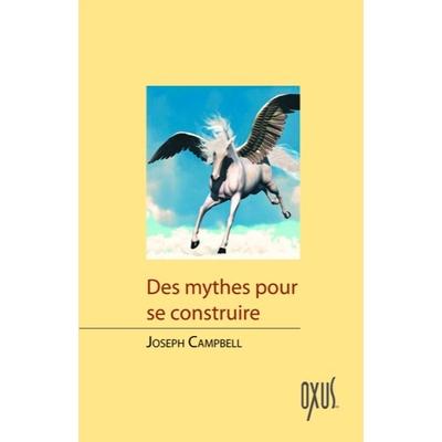 Des Mythes Pour se Construire - Joseph Campbell