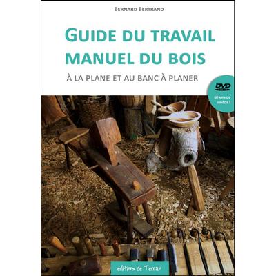 Guide du Travail Manuel du Bois à la Plane et au Banc à Planer - Bernard Bertrand