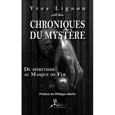 Chroniques du Mystère - Du Spiritisme au Masque de Fer - Yves Lignon