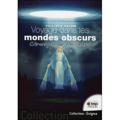 Voyage Dans les Mondes Obscurs - Chronique de l'Ailleurs - Philippe Palem