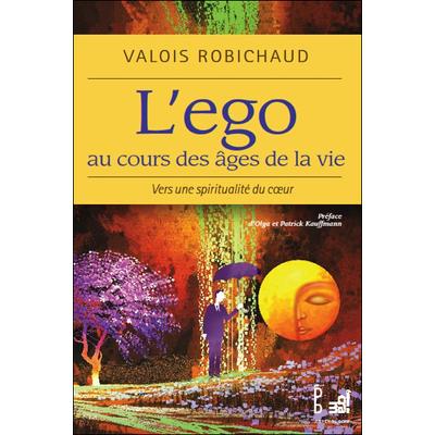 L'ego au Cours des Âges de la Vie - Valois Robichaud