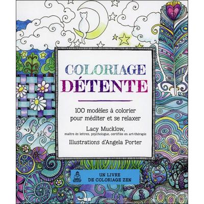 Coloriage Détente - 100 Modèles à Colorier Pour Méditer et se Relaxer -  Lacy Mucklow