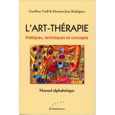 L'Art-Thérapie - Pratiques, Techniques et Concepts - Geoffrey Troll & Dr. Jean Rodriguez