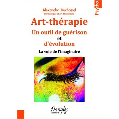 Art-Thérapie - Un Outil de Guérison et d'Evolution - Alexandra Duchastel