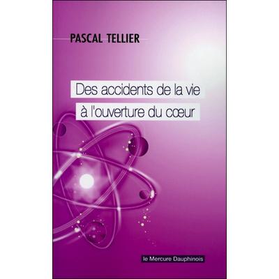Des Accidents de la Vie à l'Ouverture du Coeur - Pascal Tellier
