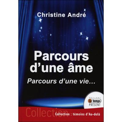 Parcours d'une Âme - Parcours d'une Vie... Christine André