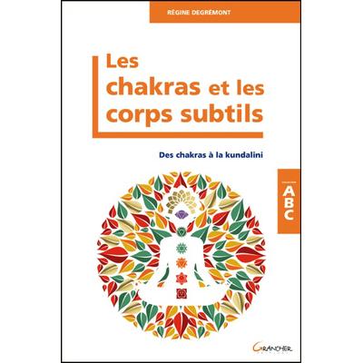 Les Chakras et les Corps Subtils - Régine Degrémont