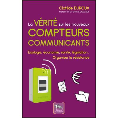 La Vérité sur les Nouveaux Compteurs Communicants - Clotilde Duroux