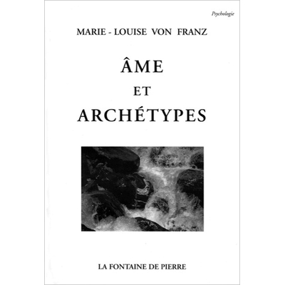 Ame et Archétypes - Marie-Louise von Franz