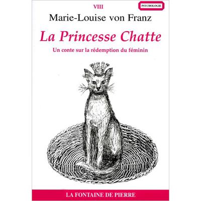 La Princesse Chatte - Un Conte sur la Rédemption du Féminin - Marie-Louise von Franz