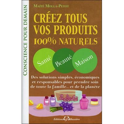 Créez Tous Vos Produits 100% Naturels - Maïté Molla-Petot