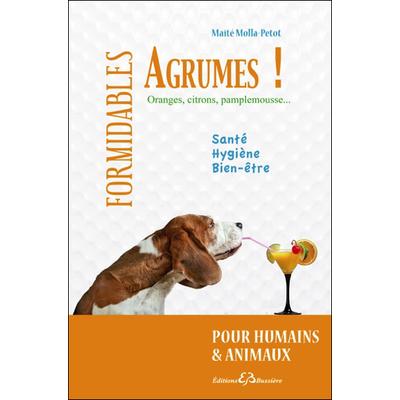 Formidables Agrumes Pour Humains et Animaux - Maïté Molla-Petot