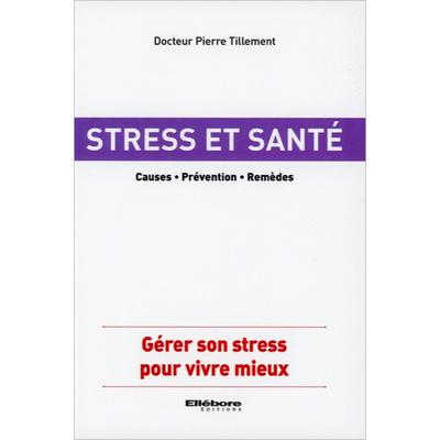 Stress et Santé - Causes - Prévention - Remèdes - Dr. Pierre Tillement