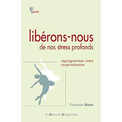Libérons-Nous de Nos Stress Profonds - Françoise Tainon