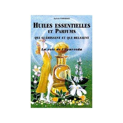 Huiles Essentielles et Parfums qui Guérissent - Sylvie Verbois