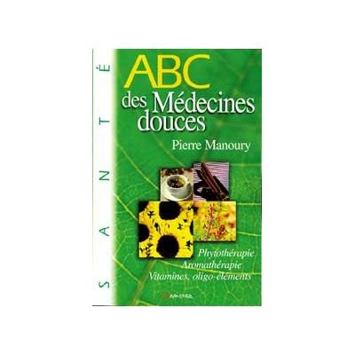 ABC des Médecines Douces - Pierre Manoury