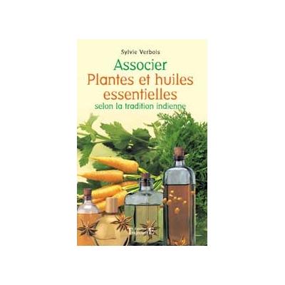 Associer Plantes et Huiles Essentielles - Sylvie Verbois