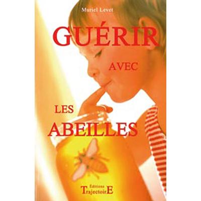 Guérir Avec Les Abeilles - Muriel Levet