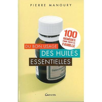 Du Bon Usage des Huiles Essentielles - Pierre Manoury