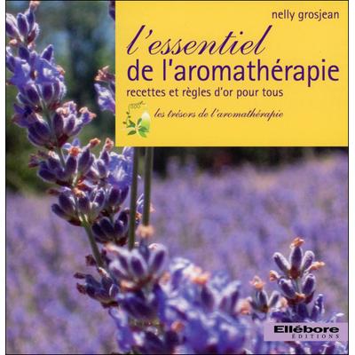 L'Essentiel de l'Aromathérapie - Nelly Grosjean