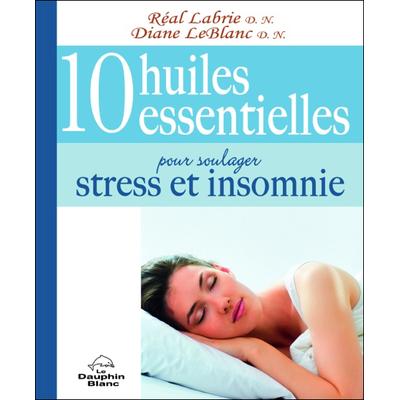 10 Huiles Essentielles Pour Soulager Stress et Insomnie - Labrie & LeBlanc