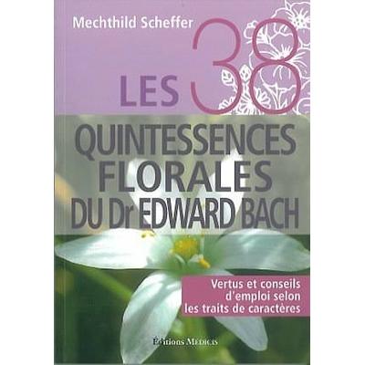 38 Quintessences Florales du Dr. Bach - Mechthild Scheffer