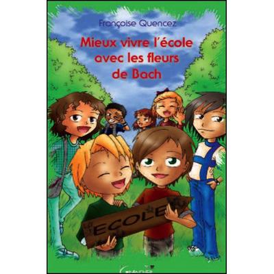 Mieux Vivre l'Ecole Avec Les Fleurs de Bach - Françoise Quencez