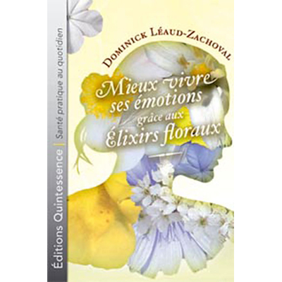 Mieux Vivre Emotions Grâce Elixirs Floraux - D.Léaud-Zachoval