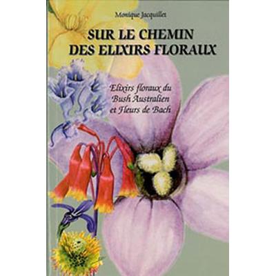 Sur le Chemin des Elixirs Floraux - Monique Jacquillet