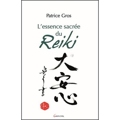L'essence Sacrée du Reiki - Patrice Gros