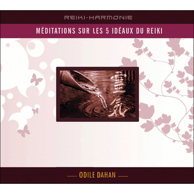 Méditation Sur Les 5 Idéaux du Reiki - Odile Dahan
