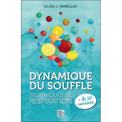 Dynamique du Souffle - Techniques de Respiration - Alain J. Marillac