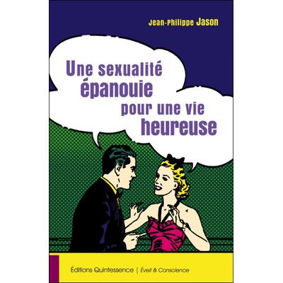 Une Sexualité Epanouie Pour Une Vie Heureuse - Jean-Philippe Jason