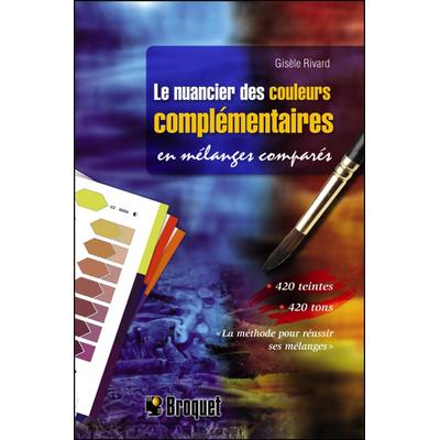 Le Nuancier des Couleurs Complémentaires - Gisèle Rivard