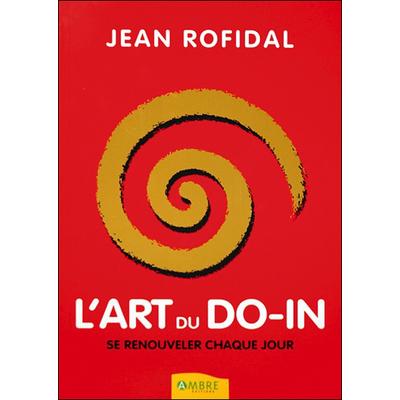 L'art du do-in - Se Renouveler Chaque Jour - Jean Rofidal