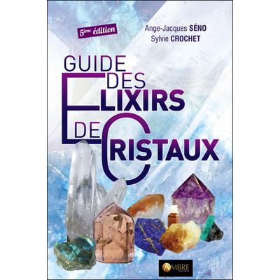 Guide des Elixirs de Cristaux - Jacques-Ange Séno & Sylvie Crochet