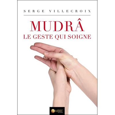 Mudrâ - Le Geste qui Soigne - Serge Villecroix