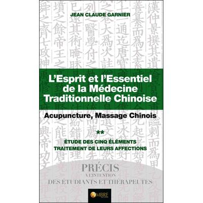 L'Esprit et l'Essentiel de la Médecine Traditionnelle Chinoise T2 - Jean-Claude Garnier