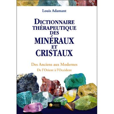 Dictionnaire Thérapeutique des Minéraux et Cristaux - Louis Adamant