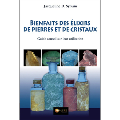 Bienfaits des Elixirs de Pierres et de Cristaux - Jacqueline D. Sylvain