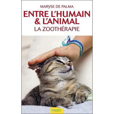 Entre l'Humain & l'Animal - La Zoothérapie - Maryse de Palma