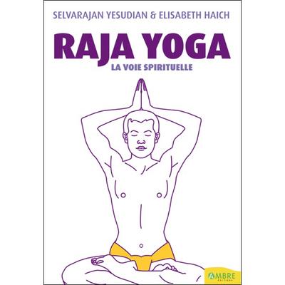 Raja Yoga - La Voie Spirituelle - Selvarajan Yesudian & Elisabeth Haich
