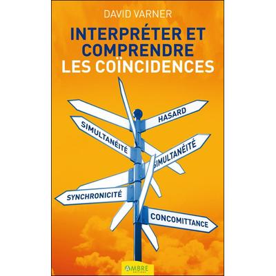 Interpréter et Comprendre les Coïncidences - David Varner