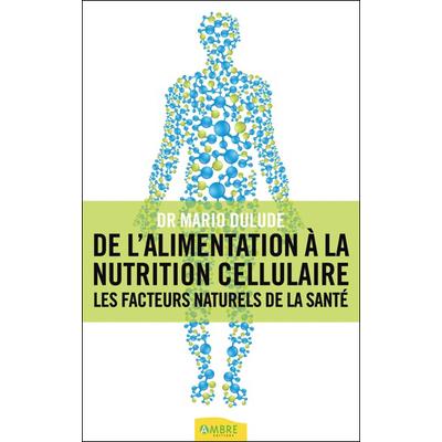 De l'Alimentation à la Nutrition Cellulaire - Dr. Mario Dulude