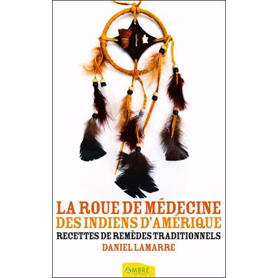 La Roue de Médecine des Indiens d'Amérique - Daniel Lamarre
