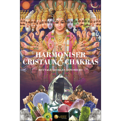 Harmoniser Cristaux & Chakras - Reynald Georges Boschiero
