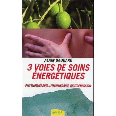 3 Voies de Soins Energétiques - Alain Gaudard