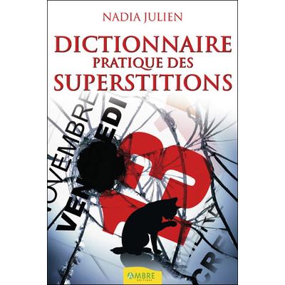 Dictionnaire Pratique des Superstitions - Nadia Julien