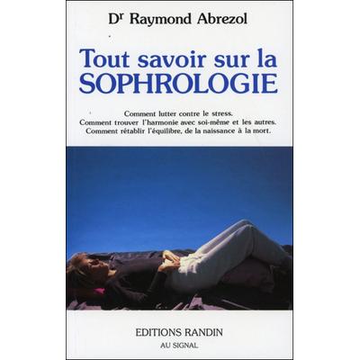 Tout Savoir sur la Sophrologie - Dr. Raymond Abrezol